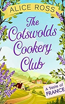 The Cotswolds Cookery Club: A Taste of France - Book 3 by [Ross, Alice]