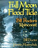 img - for Full Moon, Flood Tide: Bill Proctor's Raincoast book / textbook / text book