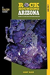 Rockhounding Arizona: A Guide To 75 Of The State's Best Rockhounding Sites (Rockhounding Series) by Gerry Blair (2008-10-14)