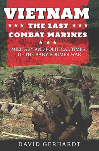 (Vietnam  The Last Combat Marines: The Military and Political Times of the Baby Boomer War)