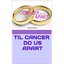 TIL CANCER DO US APART