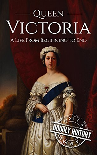Queen Victoria: A Life From Beginning to End (Royalty Biography Book 1)