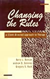 Changing the Rules : A Client-Directed Approach to Therapy, Duncan, Barry L. and Solovey, Andrew D., 0898621089