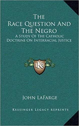 The Race Question And The Negro: A Study Of The Catholic Doctrine On Interracial Justice