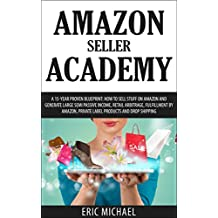 Amazon Seller Academy: A 15-Year Proven Blueprint: How to Sell Stuff on Amazon and Generate Large Semi Passive Income, Retail Arbitrage, Fulfillment by ... Drop Shipping (Almost Free Money Book 9)