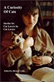 A Curiosity of Cats : Twenty-Nine Prize Winning Stories for Cat Lovers by Cat Lovers, Loller, Richard, 0962579815