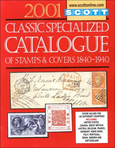 Scott 2001 Classic Specialized Catalogue: Stamps and Covers of the World Including U.S. 1840-1940 (British Commonwealth to 1952) (Scott Classic Specialized Catalogue, 2001)