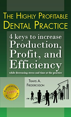 The Highly Profitable Dental Practice: 4 Keys to increase Production, Profit and Efficiency while decreasing stress and time at the practice. Pdf
