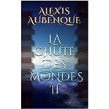LA CHUTE DES MONDES II (French Edition)