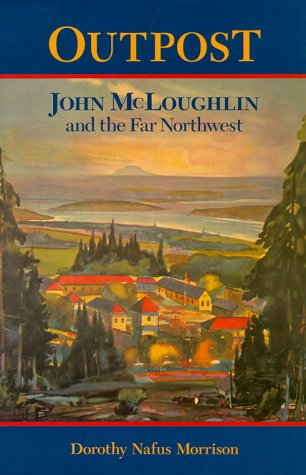 Download Outpost; John McLoughlin & the Far Northwest PDF