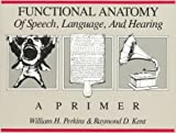 Functional Anatomy of Speech, Language and Hearing 1st Edition