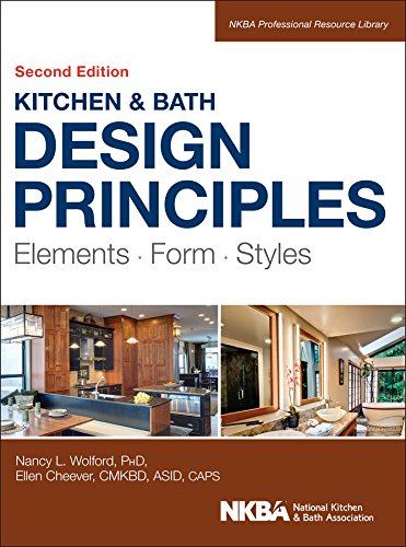 Kitchen and Bath Design Principles: Elements, Form, Styles (NKBA Professional Resource Library) -