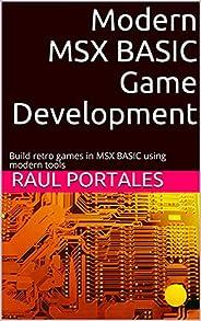 Modern MSX BASIC Game Development: Build retro games in MSX BASIC using modern tools (English Edition)