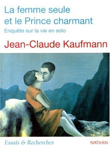 La Femme seule et le Prince charmant (Anglais) Broché – 4 février 1999 Jean-Claude Kaufmann Nathan Université 2091909289 mon0000002969