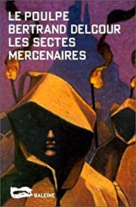 Les Sectes mercenaires par Bertrand Delcour