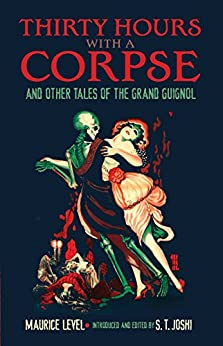 Thirty Hours with a Corpse: and Other Tales of the Grand Guignol (Dover Horror Classics) by [Level, Maurice]