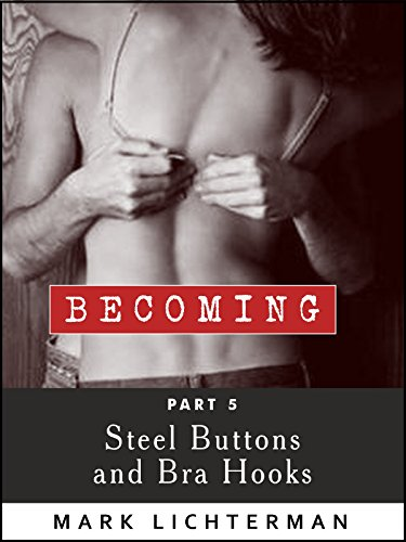Steel Buttons and Bra Hooks: Part 5 of the 'Becoming' Series