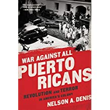 War Against All Puerto Ricans: Revolution and Terror in America's Colony