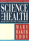 Science and Health with Key to the Scriptures : Authorized Edition, Eddy, Mary Baker, 0879522593