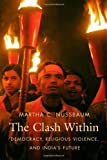 The Clash Within: Democracy, Religious Violence, and India's Future, Martha C. Nussbaum, 0674030591