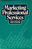 Marketing Professional Services, Kotler, Philip and Bloom, Paul N., 0135576202