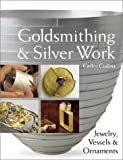 Goldsmithing & Silver Work: Jewelry, Vessels & Ornaments