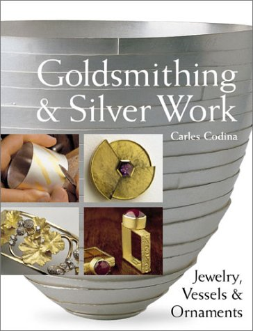 Goldsmithing & Silver Work: Jewelry, Vessels & Ornaments by Lark Books