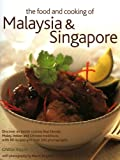 The Food and Cooking of Malaysia and Singapore: Discover the Exotic Flavours of a Cuisine That Blends Malay, Indian and Chinese Traditions with 75 Recipes and Over 250 Photographs