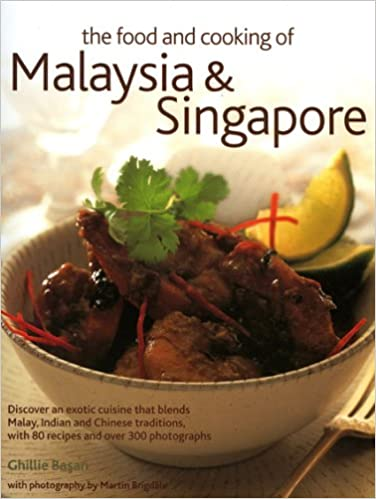 The food and cooking of malaysia and singapore discover the exotic the food and cooking of malaysia and singapore discover the exotic flavours of a cuisine that blends malay indian and chinese traditions with 75 recipes forumfinder Image collections