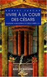 Vivre à la Cour des Cesars par Turcan
