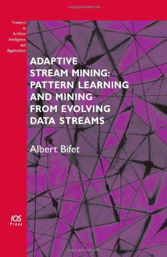 Adaptive Stream Mining: Pattern Learning and Mining from Evolving Data Streams by A. Bifet, Publisher : IOS Press