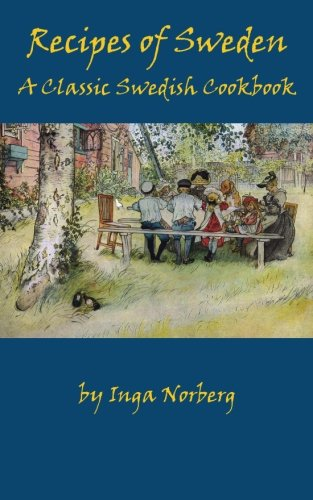 Recipes of Sweden: A Classic Swedish Cookbook (Good Food from Sweden) by Inga Norberg