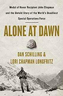 Book Cover: Alone at Dawn: Medal of Honor Recipient John Chapman and the Untold Story of the World's Deadliest Special Operations Force