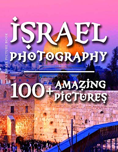 "Israel Picture Book - Israel Photography 100+ Amazing Pictures and Photos in this fantastic Israel Photo Book Experience amazing photos and be transported to this incredible moving country in this amazing Israel Photography Book. ""Th..."