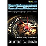 How Entrepreneurs Become Successful Businessmen: A Principle, Practical and Insightful Approach to Building Products and Launching Startups (45 Minutes Startup Series Book 3)