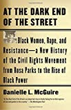 img - for At the Dark End of the Street: Black Women, Rape, and Resistance--A New History of the Civil Rights Movement from Rosa Parks to the Rise of Black Power book / textbook / text book