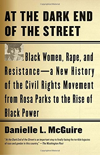 : At the Dark End of the Street: Black Women, Rape, and Resistance--A New History of the Civil Rights Movement  from Rosa Parks to the Rise of Black Power