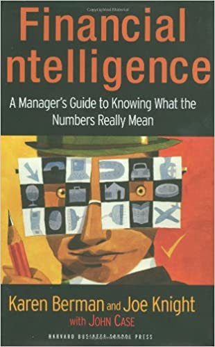 Financial Intelligence: A Manager's Guide to Knowing What the ...