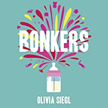 Bonkers: A Real Mum's Hilariously Honest Tales of Motherhood, Mayhem and Mental Health Audiobook by Olivia Siegl Narrated by Olivia Siegl