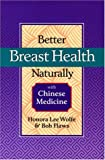 Better Breast Health Naturally with Chinese Medicine, Honora L. Wolfe and Bob Flaws, 0936185902