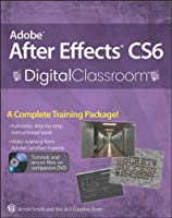 Adobe After Effects CS6 Digital Classroom Front Cover