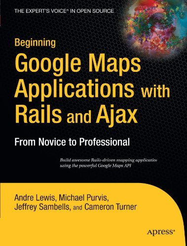 Beginning Google Maps Applications with Rails and Ajax: From Novice to Professional by Brand: Apress