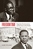 Freedom Time: Negritude, Decolonization, and the Future of the World