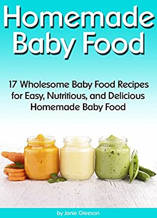 Homemade baby food 17 wholesome baby food recipes for easy you dont need to own a kindle device to enjoy kindle books download one of our free kindle apps to start reading kindle books on all your devices forumfinder Gallery
