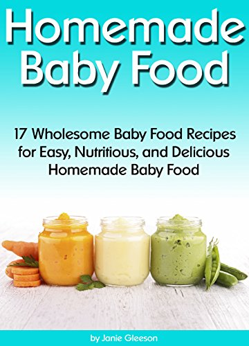 Homemade baby food 17 wholesome baby food recipes for easy homemade baby food 17 wholesome baby food recipes for easy nutritious and delicious forumfinder Images
