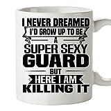 Super Sexy GUARD Mug 11 Oz - Funny and Pround Gift - Unique...