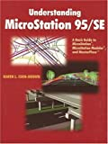 img - for Understanding MicroStation 95/SE: A Basic Guide to MicroStation(R), MicroStation Modeler(R), and MasterPiece book / textbook / text book