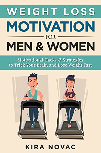 Weight Loss Motivation: for Men and Women: Motivational Hacks & Strategies to Trick Your Brain and Lose Weight Fast (Weight Loss, Motivation Strategies, How to Lose Weight Book 1)