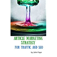Article Marketing Strategy for Traffic and SEO