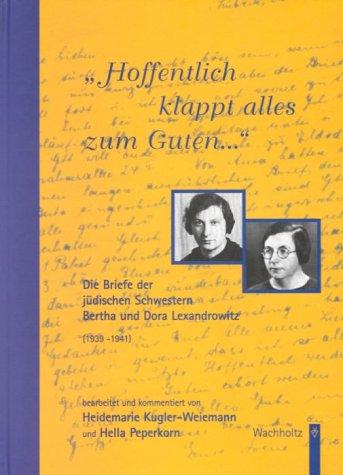 Hoffentlich klappt alles zum Guten.: Die Briefe der jüdischen Schwestern Bertha und Dora Lexandrowitz (1939-1941)
